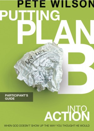 Putting Plan B Into Action Participant's Guide by Pete Wilson from HarperCollins Christian Publishing in Religion category