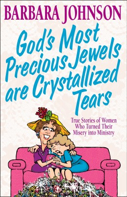 God's Most Precious Jewels are Crystallized Tears by Barbara Johnson from  in  category