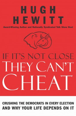 If It's Not Close, They Can't Cheat by Hugh Hewitt from HarperCollins Christian Publishing in Politics category