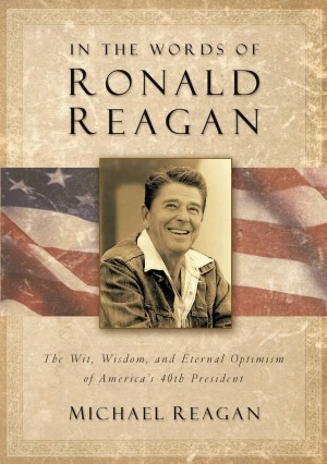 In the Words of Ronald Reagan by Michael Reagan from HarperCollins Christian Publishing in Politics category