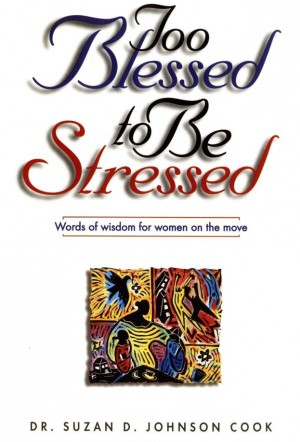 Too Blessed to Be Stressed by Thomas Nelson from HarperCollins Christian Publishing in Religion category