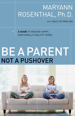 Be a Parent, Not a Pushover by Dr. Maryann Rosenthal from HarperCollins Christian Publishing in Parenting category