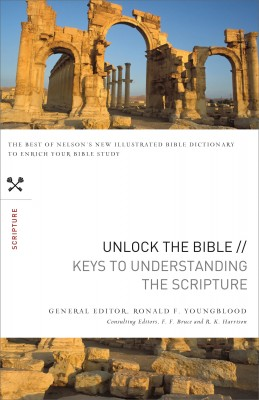 Unlock the Bible: Keys to Understanding the Scripture by Ronald F. Youngblood from HarperCollins Christian Publishing in Religion category