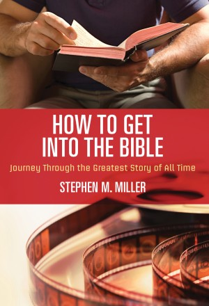 How to Get Into the Bible by Stephen M. Miller from HarperCollins Christian Publishing in Religion category