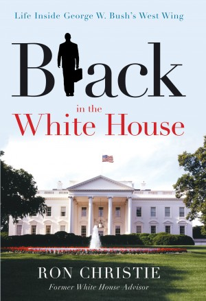 Black in the White House by Ron Christie from HarperCollins Christian Publishing in Politics category