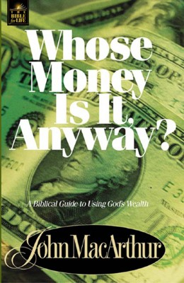 Whose Money Is It Anyway? by John F. MacArthur from HarperCollins Christian Publishing in Finance & Investments category