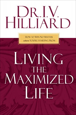 Living the Maximized Life by I.V. Hilliard from HarperCollins Christian Publishing in Religion category