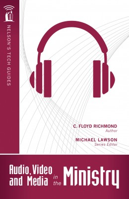 Audio, Video, and Media in the Ministry by Clarence Floyd Richmond from HarperCollins Christian Publishing in Religion category