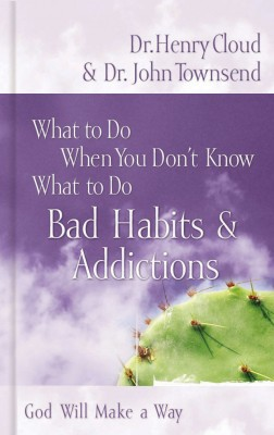 What to Do When You Don't Know What to Do: Bad Habits and   Addictions by John Townsend from HarperCollins Christian Publishing in Motivation category