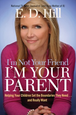 I'm Not Your Friend, I'm Your Parent by E. D. Hill from HarperCollins Christian Publishing in Parenting category
