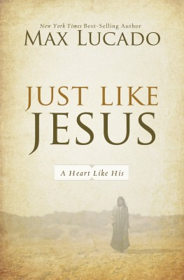 Just Like Jesus by Max Lucado from HarperCollins Christian Publishing in Religion category