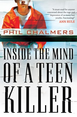 Inside the Mind of a Teen Killer by Phil Chalmers from HarperCollins Christian Publishing in True Crime category