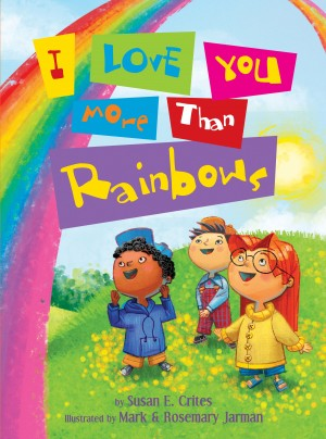 I Love You More Than Rainbows by Susan Crites from HarperCollins Christian Publishing in Teen Novel category