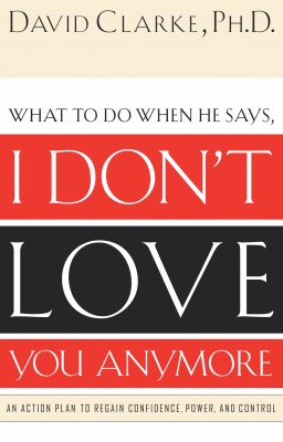 What to Do When He Says, I Don't Love You Anymore by David Clarke from HarperCollins Christian Publishing in Family & Health category