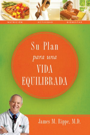 Su plan para una vida equilibrada by Dr. James Rippe from HarperCollins Christian Publishing in Family & Health category