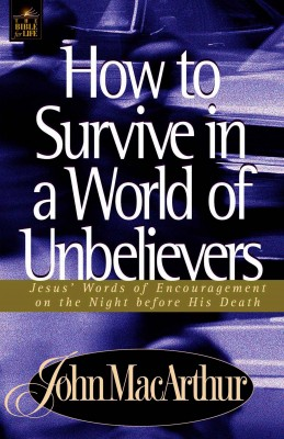 How to Survive in a World of Unbelievers by John F. MacArthur from HarperCollins Christian Publishing in Religion category