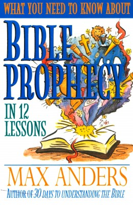 What You Need to Know About Bible Prophecy in 12 Lessons by Max Anders from HarperCollins Christian Publishing in Religion category