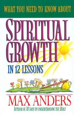 What You Need to Know About Spiritual Growth in 12 Lessons by Max Anders from HarperCollins Christian Publishing in Religion category