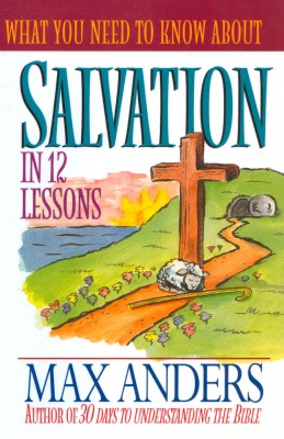 What You Need to Know About Salvation in 12 Lessons by Max Anders from HarperCollins Christian Publishing in Religion category