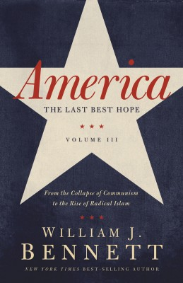 America: The Last Best Hope (Volume III) by William J. Bennett from HarperCollins Christian Publishing in History category