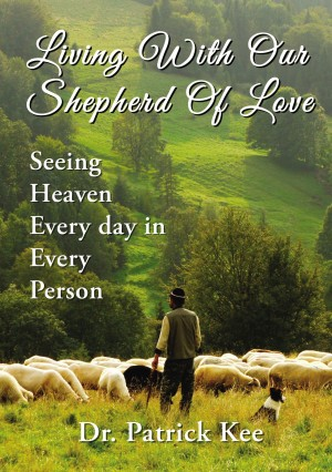 Living With Our Shepherd Of Love by Dr. Patrick Kee from HarperCollins Christian Publishing in Religion category