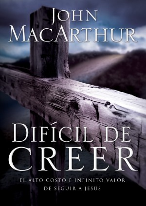 Difícil de Creer by John F. MacArthur from HarperCollins Christian Publishing in Religion category