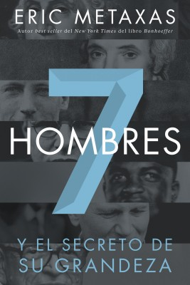 Siete hombres by Eric Metaxas from HarperCollins Christian Publishing in Religion category