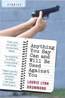 Anything You Say Can and Will Be Used Against You by Laurie Lynn Drummond from HarperCollins Publishers LLC (US) in General Novel category