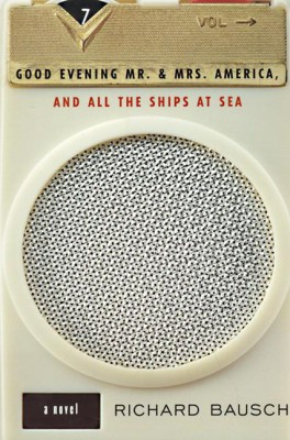 Good Evening Mr. and Mrs. America, and All the Ships at Sea by Richard Bausch from HarperCollins Publishers LLC (US) in General Novel category