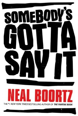Somebody's Gotta Say It by Neal Boortz from HarperCollins Publishers LLC (US) in Politics category