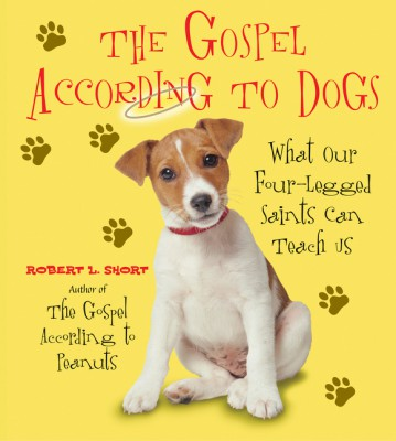 The Gospel According to Dogs by Robert L. Short from HarperCollins Publishers LLC (US) in Religion category