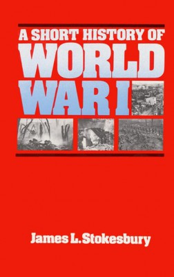A Short History of World War I by James L. Stokesbury from HarperCollins Publishers LLC (US) in History category