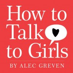 How to Talk to Girls by Alec Greven from  in  category