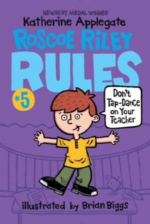 Roscoe Riley Rules #5: Don't Tap-Dance on Your Teacher by Katherine Applegate from HarperCollins Publishers LLC (US) in Teen Novel category