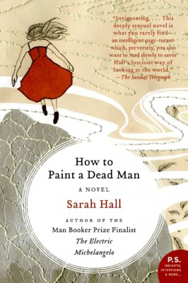 How to Paint a Dead Man by Sarah Hall from HarperCollins Publishers LLC (US) in General Novel category
