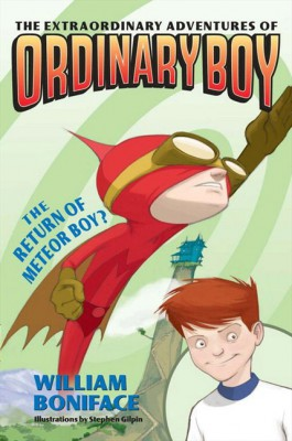 Extraordinary Adventures of Ordinary Boy, Book 2: The Return of Meteor Boy? by William Boniface from HarperCollins Publishers LLC (US) in Teen Novel category