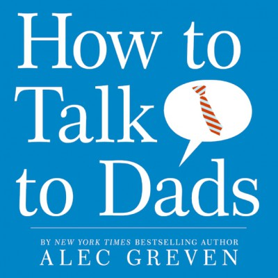 How to Talk to Dads by Alec Greven from HarperCollins Publishers LLC (US) in Teen Novel category