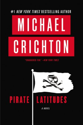 Pirate Latitudes by Michael Crichton from HarperCollins Publishers LLC (US) in General Novel category