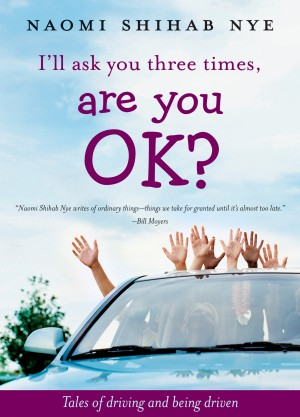 I'll Ask You Three Times, Are You OK? by Naomi Shihab Nye from HarperCollins Publishers LLC (US) in General Novel category