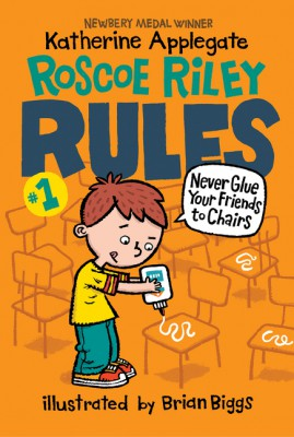 Roscoe Riley Rules #1: Never Glue Your Friends to Chairs by Katherine Applegate from HarperCollins Publishers LLC (US) in Teen Novel category