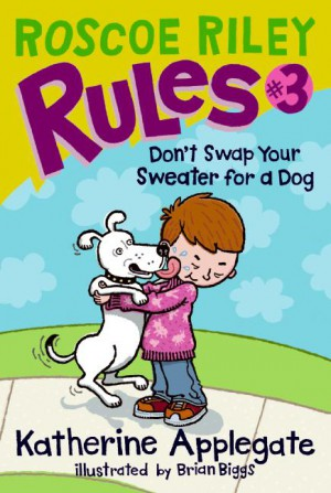 Roscoe Riley Rules #3: Don't Swap Your Sweater for a Dog by Katherine Applegate from HarperCollins Publishers LLC (US) in Teen Novel category