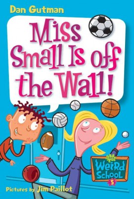 My Weird School #5: Miss Small Is off the Wall! by Dan Gutman from HarperCollins Publishers LLC (US) in Teen Novel category