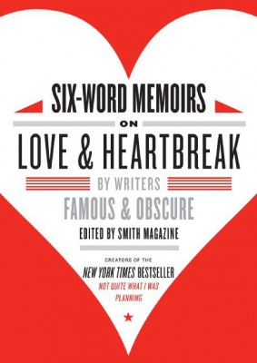 Six-Word Memoirs on Love and Heartbreak by Rachel Fershleiser from HarperCollins Publishers LLC (US) in Autobiography & Biography category