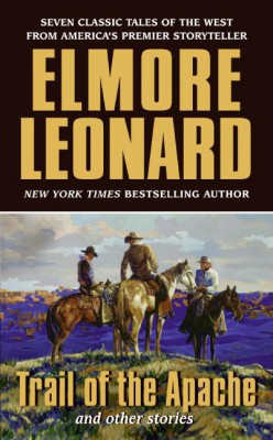 Trail of the Apache and Other Stories by Elmore Leonard from HarperCollins Publishers LLC (US) in General Novel category