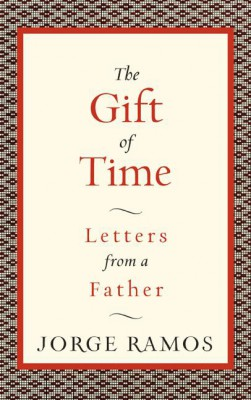 The Gift of Time by Jorge Ramos from HarperCollins Publishers LLC (US) in Religion category