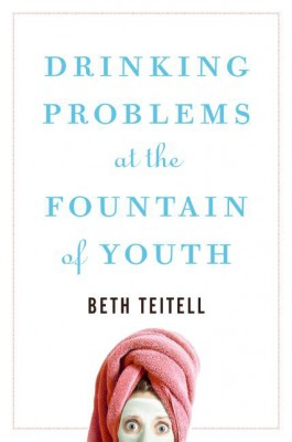 Drinking Problems at the Fountain of Youth by Beth Teitell from HarperCollins Publishers LLC (US) in Family & Health category