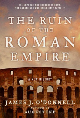 The Ruin of the Roman Empire by James J. O'Donnell from HarperCollins Publishers LLC (US) in History category