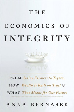 The Economics of Integrity by Anna Bernasek from HarperCollins Publishers LLC (US) in Business & Management category