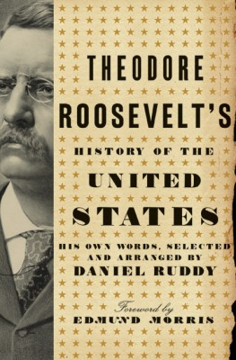 Theodore Roosevelts History of the United States by Daniel Ruddy from HarperCollins Publishers LLC (US) in History category
