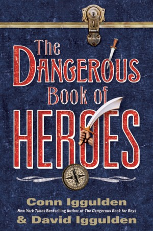 The Dangerous Book of Heroes by David Iggulden from HarperCollins Publishers LLC (US) in History category